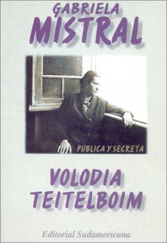Gabriela Mistral: Truenos y silencios en la vida del primer Nobel latinoamericano  by  Volodia Teitelboim