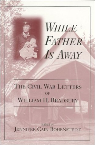 While Father Is Away: The Civil War Letters of William H. Bradbury  by  Jennifer Cain Bohrnstedt