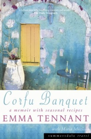Corfu Banquet: A Memoir with Seasonal Recipes  by  Emma Tennant