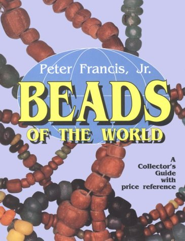 Beads Of The World: A Collectors Guide With Price Reference Peter Francis