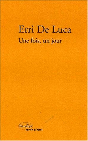 Une fois, un jour  by  Erri De Luca