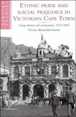 Ethnic Pride and Racial Prejudice in Victorian Cape Town  by  Vivian Bickford-Smith
