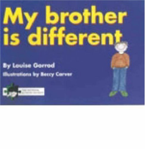 My Brother Is Different: A Book For Young Children Who Have A Brother Or Sister With Autism  by  Louise Gorrod