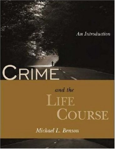 Crime And The Life Course: An Introduction (The Roxbury Series In Crime, Justice, And Law)  by  Michael L. Benson
