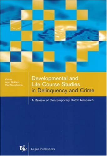 Developmental And Life Course Studies In Delinquency And Crime: A Review Of Contemporary Dutch Research Paul Niewbeerta