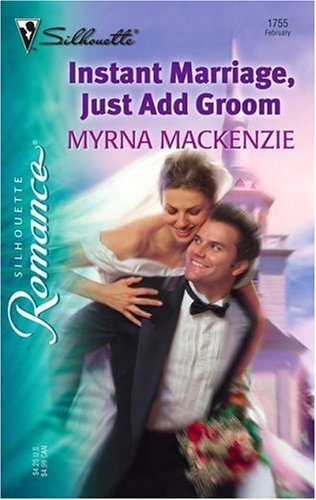 Instant Marriage, Just Add Groom (Silhouette Romance, #1755)  by  Myrna Mackenzie