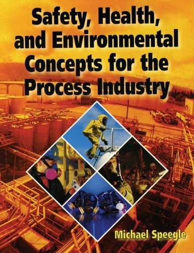 Safety, Health, And Environmental Concepts For The Process Industry  by  Michael Speegle