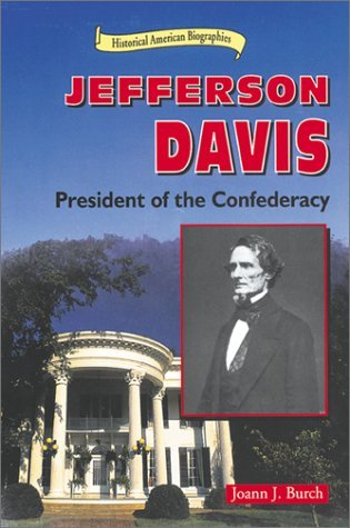 Jefferson Davis: President of the Confederacy Joann Johansen Burch