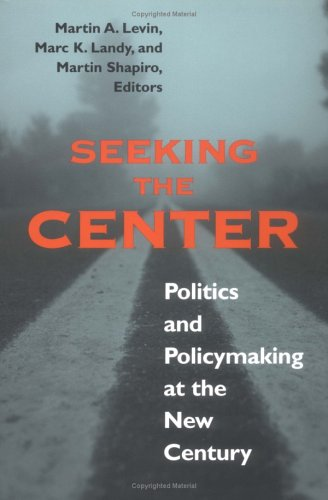 Seeking the Center: Politics and Policymaking at the New Century  by  Martin A. Levin