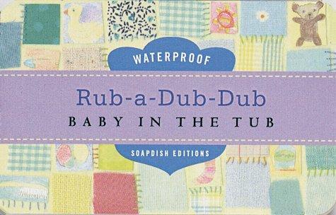 Soapdish Editions: Rub A Dub Dub: Baby In The Tub  by  Leslie Crawford