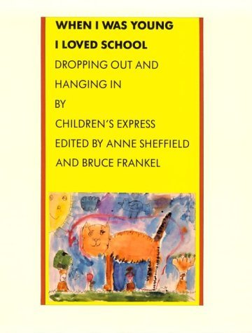When I Was Young I Loved School: Dropping Out And Hanging In  by  Anne Sheffield