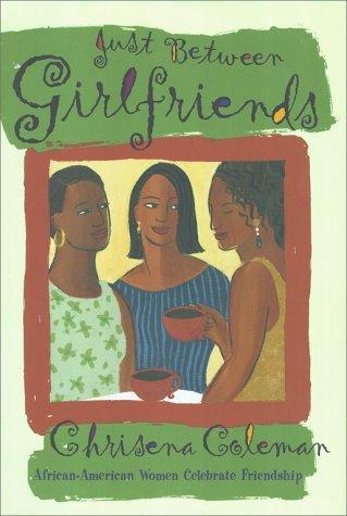 Just Between Girlfriends: African-American Women Celebrate Friendship  by  Chrisena Coleman