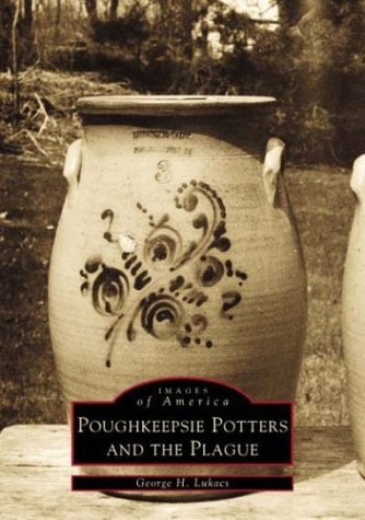 Poughkeepsie Potters and the Plague  by  George H. Lukacs
