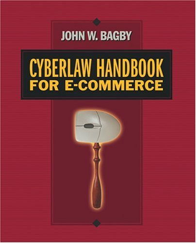 Cyberlaw Handbook For E Commerce (Cyberlaw Handbook For E Commerce)  by  John W. Bagby
