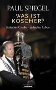 Was ist koscher? : jüdischer Glaube, jüdisches Leben  by  Paul Spiegel
