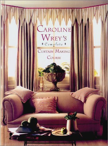 Caroline Wreys Complete Curtain Making Course  by  Caroline Wrey