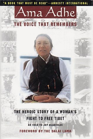AMA Adhe: The Voice That Remembers: The Heroic Story of a Womans Fight to Free Tibet  by  Adhe Tapontsang