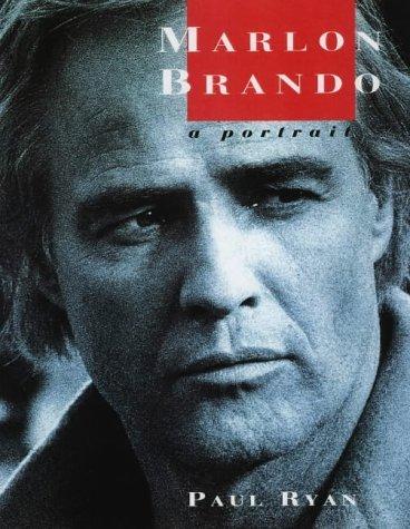 Marlon Brando: A Portrait Paul Ryan