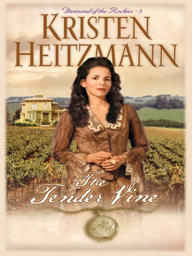 The Tender Vine (The Diamond of the Rockies #3) Kristen Heitzmann