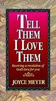 Tell Them I Love Them: Receiving a Revelation of Gods Love for You Joyce Meyer