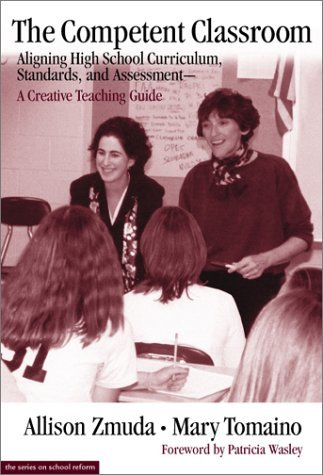 The Competent Classroom: Aligning High School Curriculum, Standards, and Assessment: A Creative Teaching Guide Allison Zmuda