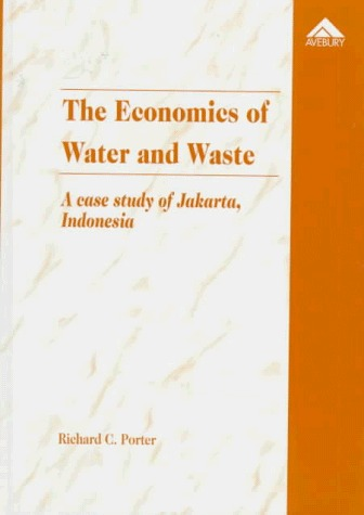 The Economics Of Water And Waste: A Case Study Of Jakarta, Indonesia Richard C. Porter