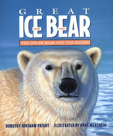 Great Ice Bear: The Polar Bear and the Eskimo Dorothy Hinshaw Patent
