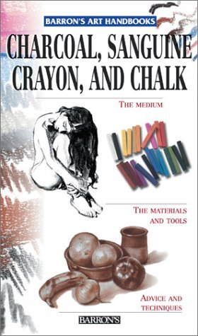 Charcoal, Sanguine Crayon, and Chalk Parramons Editorial Team