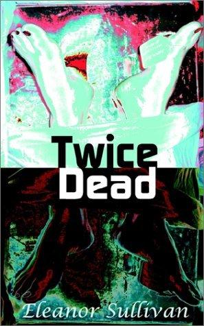 Twice Dead (Monika Everhardt Medical Mystery #1) Eleanor  Sullivan