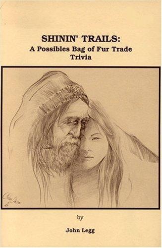 Shinin Trails: A Possibles Bag of Fur Trade Trivia John Legg