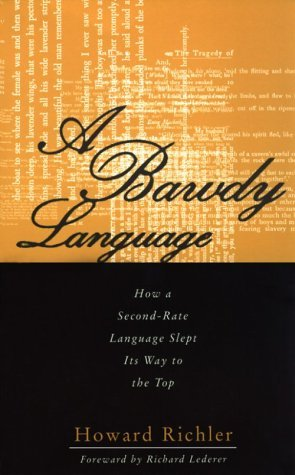 A Bawdy Language: How a Second-Rate Language Slept Its Way to the Top  by  Howard Richler