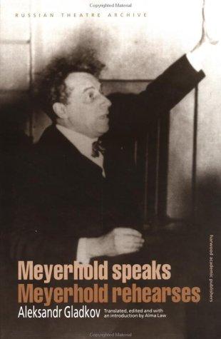 Meyerhold Speaks/Meyerhold Rehearses (Russian Theatre Archive Aleksandr Konstantinovich Gladkov