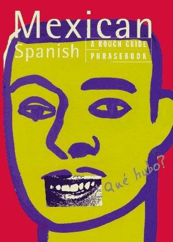 Mexican Spanish: A Rough Guide Phrasebook (Rough Guide Phrasebooks)  by  Rough Guides