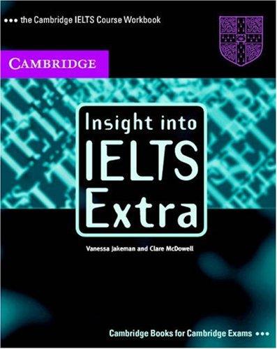 Insight Into IELTS Extra: The Cambridge IELTS Course Workbook Vanessa Jakeman
