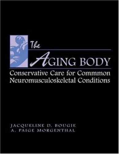 The Aging Body: Conservative Management of Common Neuromusculoskeletal Conditions  by  Jacqueline D. Bougie