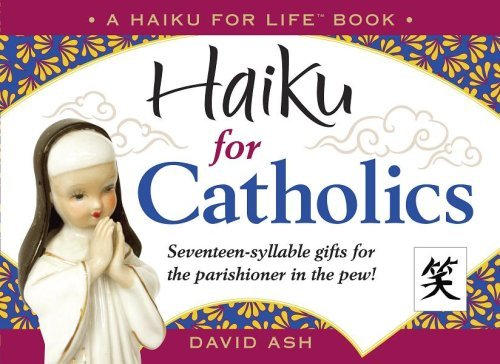 Haiku for Catholics  by  David  Ash