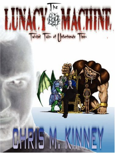 The Lunacy Machine: Twisted Tales of Unfortunate Times  by  Chris M. Kinney