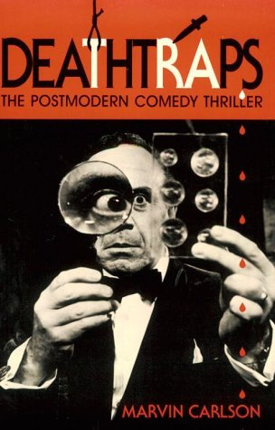 Deathtraps: The Postmodern Comedy Thriller  by  Marvin A. Carlson