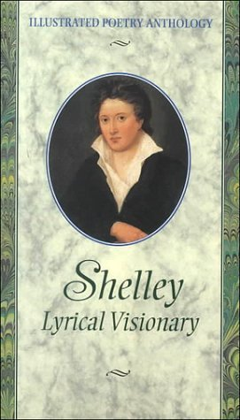 Shelley Lyrical Visionary (Illustrated Poetry Anthology Series)  by  Percy Bysshe Shelley