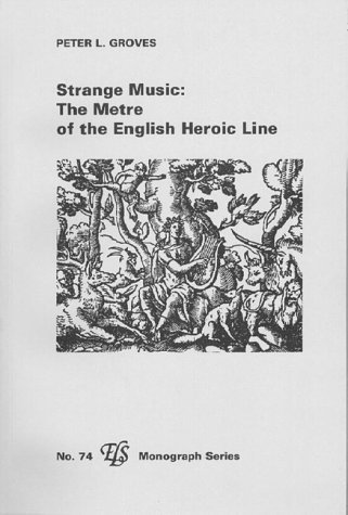 Strange Music: The Metre Of The English Heroic Line Peter L Groves