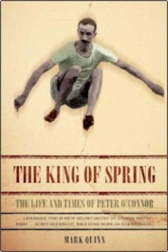 The King of Spring: The Life and Times of Peter OConnor Mark Quinn