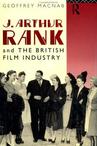 J. Arthur Rank and the British Film Industry Geoffrey MacNab