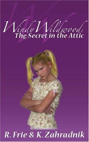 Windy Wildwood: The Secret in the Attic R. Frie