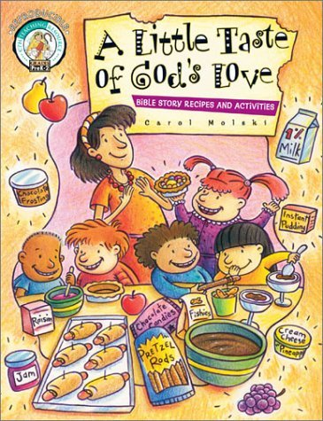 A Little Taste of Gods Love: Bible Story Recipes and Activities  by  Carol Moiski