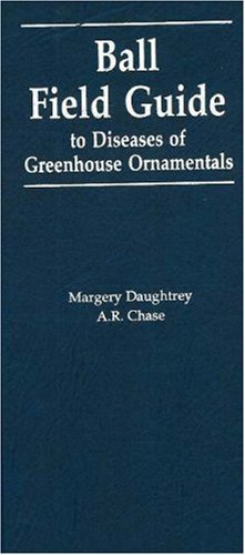 Ball Field Guide to Diseases of Greenhouse Ornamentals Margery Daughtrey