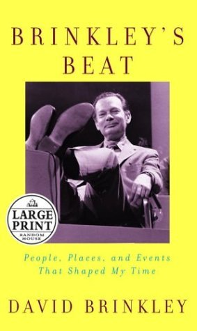 Brinkleys Beat: People, Places, and Events That Shaped My Time  by  David Brinkley
