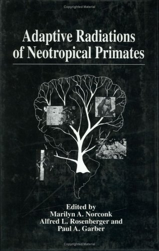 Adaptive Radiations of Neotropical Primates  by  Marilyn A. Norconk