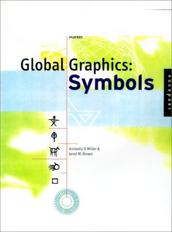 Global Graphics: Symbols - Designing with Symbols for an International Market  by  Anistatia R. Miller