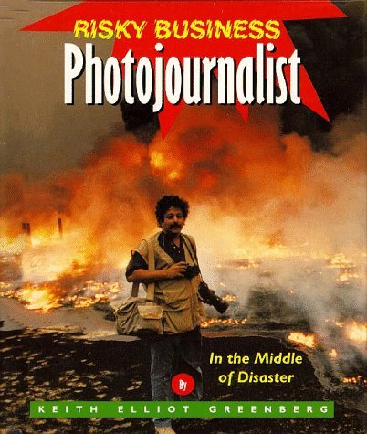Photojournalist: In The Middle Of Disaster Keith Elliot Greenberg