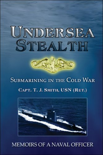 Undersea Stealth: Submarining in the Cold War: Memoirs of a Naval Officer T.J. Smith